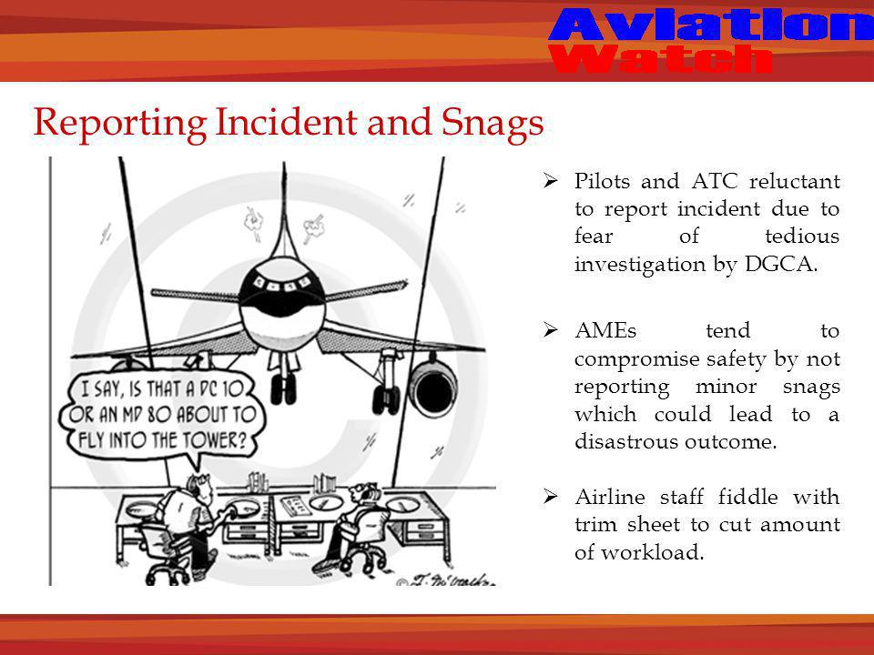 Reporting Incident and Snags  Pilots and ATC reluctant to report incident due to fear of tedious investigation by DGCA.