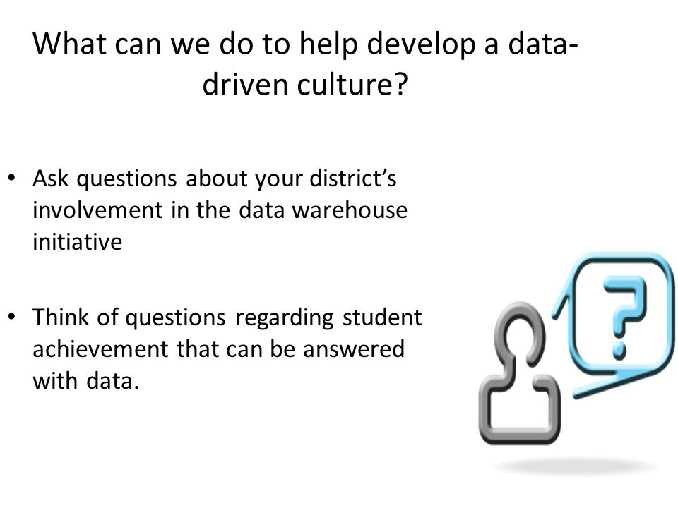 What can we do to help develop a data- driven culture.