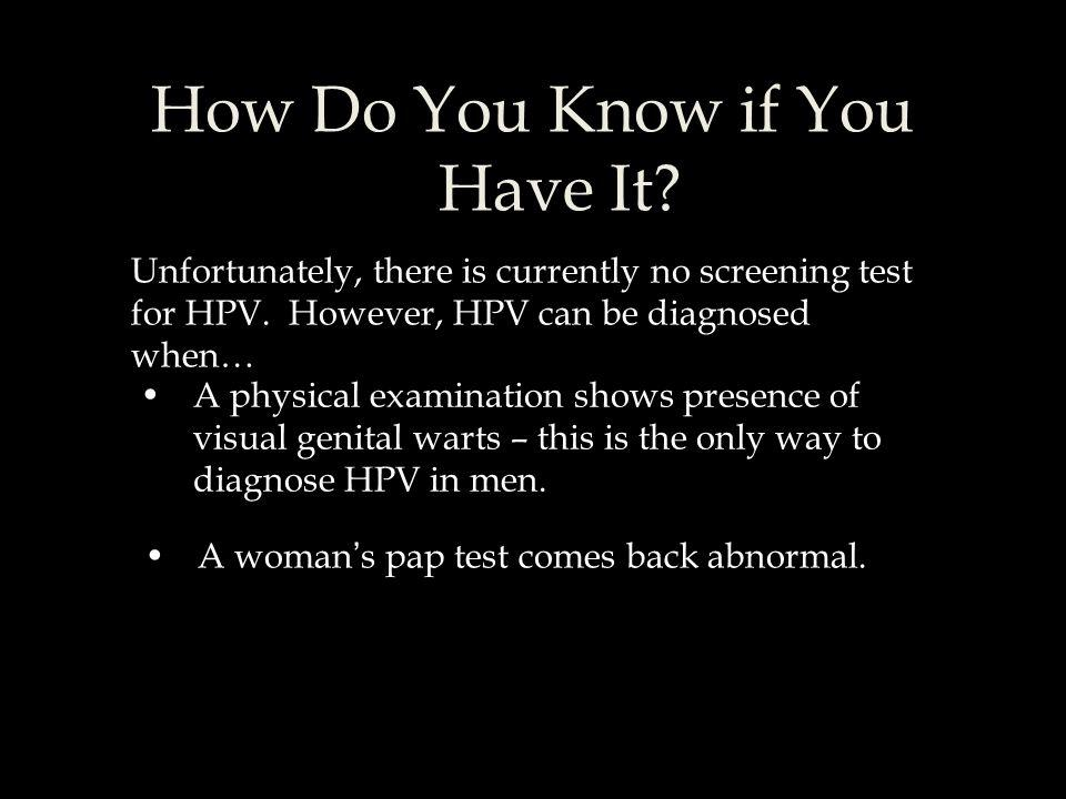 How do you get HPV Infection? Through all types of sex (vaginal, anal, and oral) Intimate touching (hands, rubbing genitals) Sharing inanimate sexual