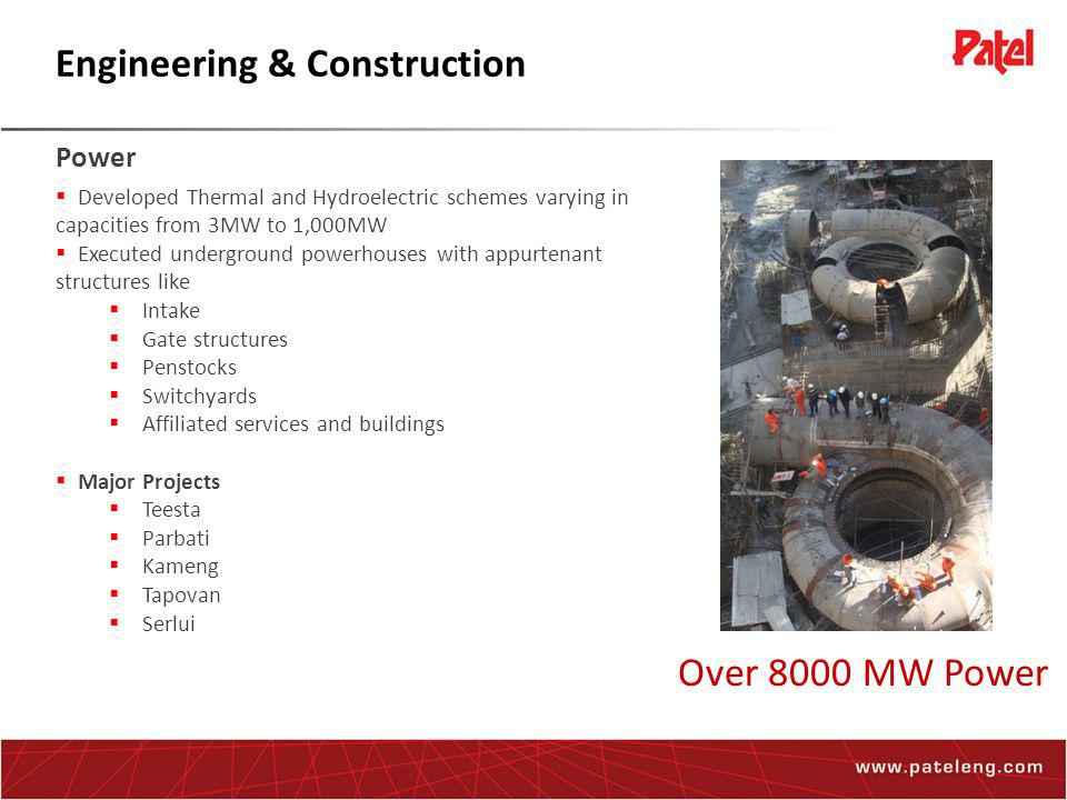 Engineering & Construction Power  Developed Thermal and Hydroelectric schemes varying in capacities from 3MW to 1,000MW  Executed underground powerhouses with appurtenant structures like  Intake  Gate structures  Penstocks  Switchyards  Affiliated services and buildings  Major Projects  Teesta  Parbati  Kameng  Tapovan  Serlui Over 8000 MW Power