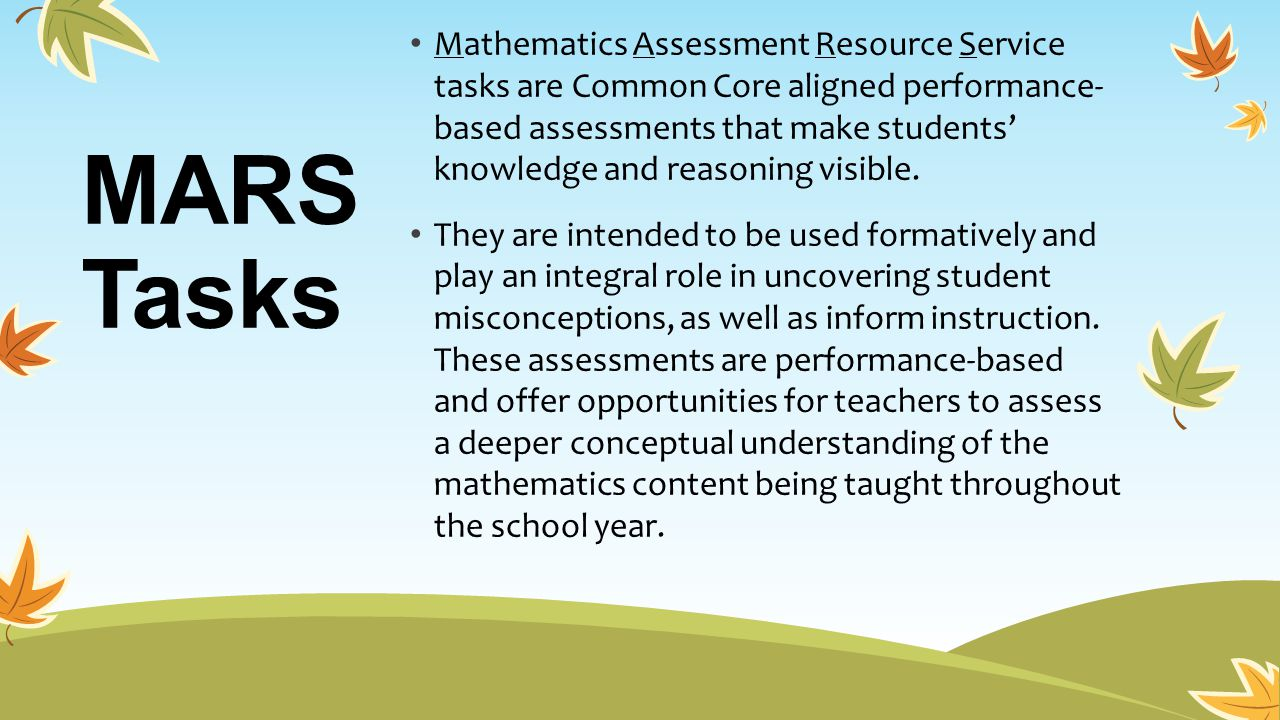 MARS Tasks Mathematics Assessment Resource Service tasks are Common Core aligned performance- based assessments that make students' knowledge and reas