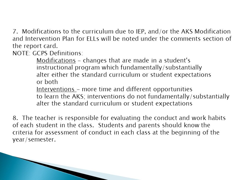 7. Modifications to the curriculum due to IEP, and/or the AKS Modification and Intervention Plan for ELLs will be noted under the comments section of