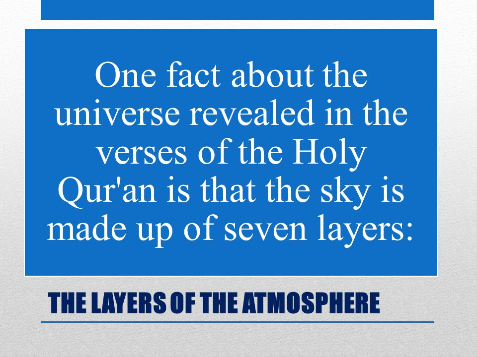 THE LAYERS OF THE ATMOSPHERE One fact about the universe revealed in the verses of the Holy Qur an is that the sky is made up of seven layers: