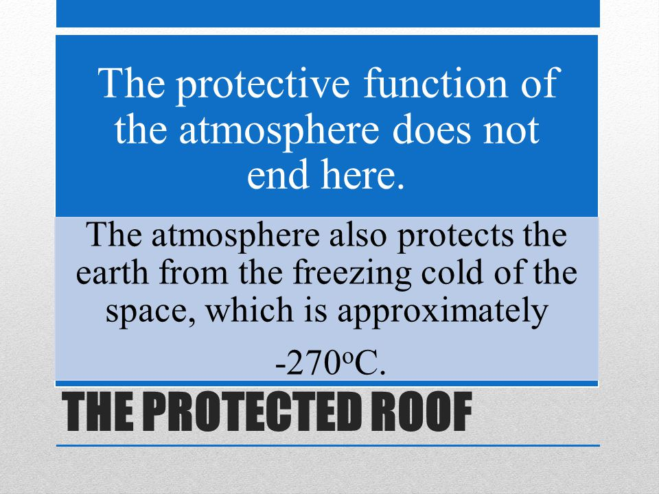 THE PROTECTED ROOF The protective function of the atmosphere does not end here.