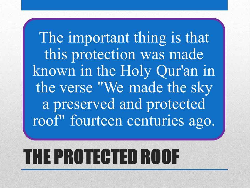 THE PROTECTED ROOF The important thing is that this protection was made known in the Holy Qur an in the verse We made the sky a preserved and protected roof fourteen centuries ago.