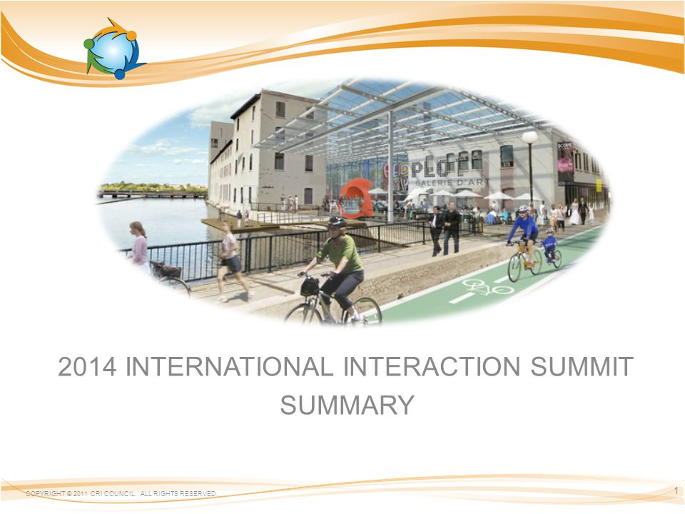2014 INTERNATIONAL INTERACTION SUMMIT SUMMARY COPYRIGHT © 2011 CRI COUNCIL. ALL RIGHTS RESERVED. 1
