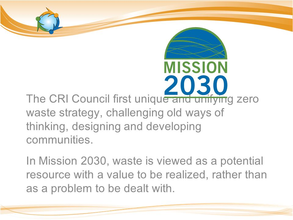 The CRI Council first unique and unifying zero waste strategy, challenging old ways of thinking, designing and developing communities.