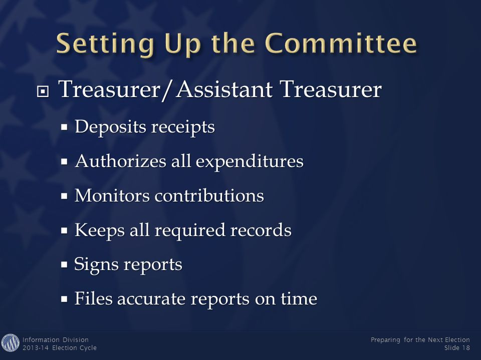 Information Division 2013-14 Election Cycle Preparing for the Next Election Slide 17 ► Assistant Treasurer ► Treasurer RECOMMENDED
