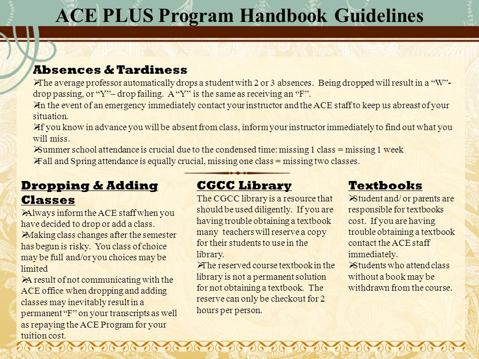 ACE PLUS Program Handbook Guidelines Dropping & Adding Classes  Always inform the ACE staff when you have decided to drop or add a class.  Making cl