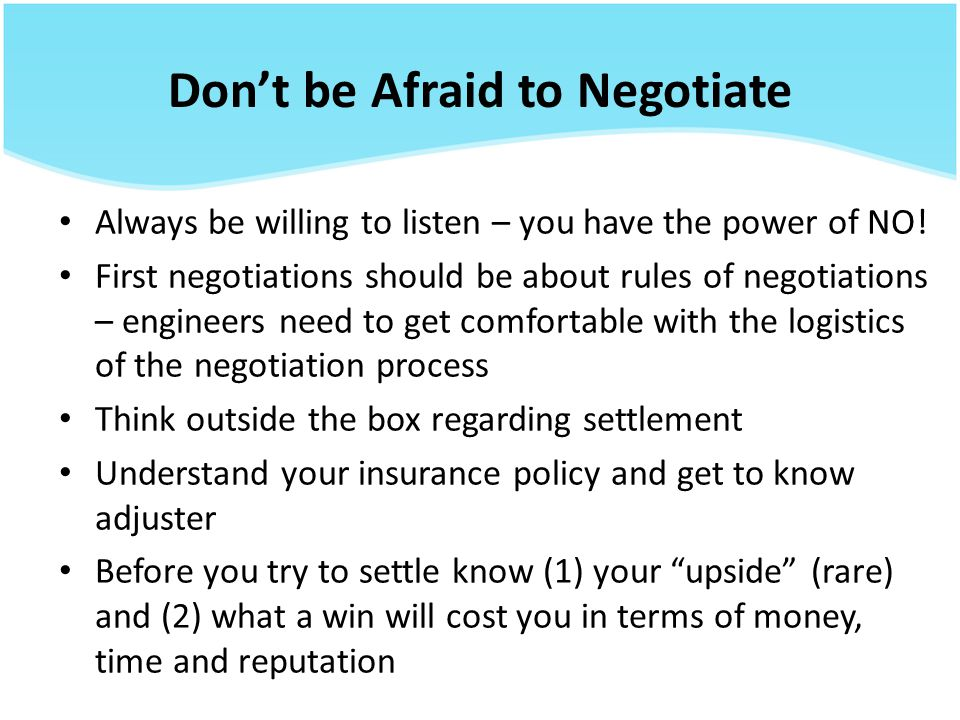 Don't be Afraid to Negotiate Always be willing to listen – you have the power of NO.