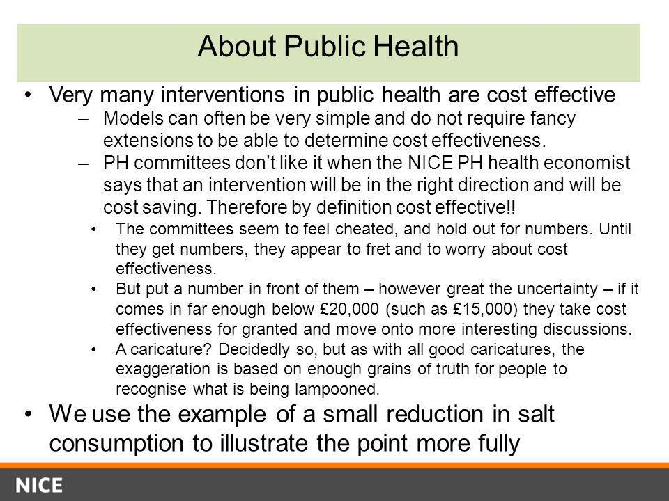 About Public Health Very many interventions in public health are cost effective –Models can often be very simple and do not require fancy extensions t