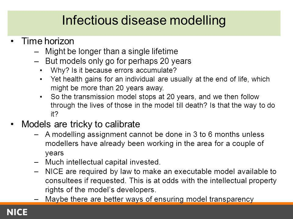 Infectious disease modelling Time horizon –Might be longer than a single lifetime –But models only go for perhaps 20 years Why? Is it because errors a