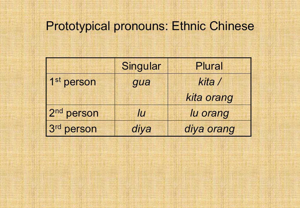 Prototypical pronouns: Ethnic Chinese SingularPlural 1 st personguakita / kita orang 2 nd personlulu orang 3 rd persondiyadiya orang