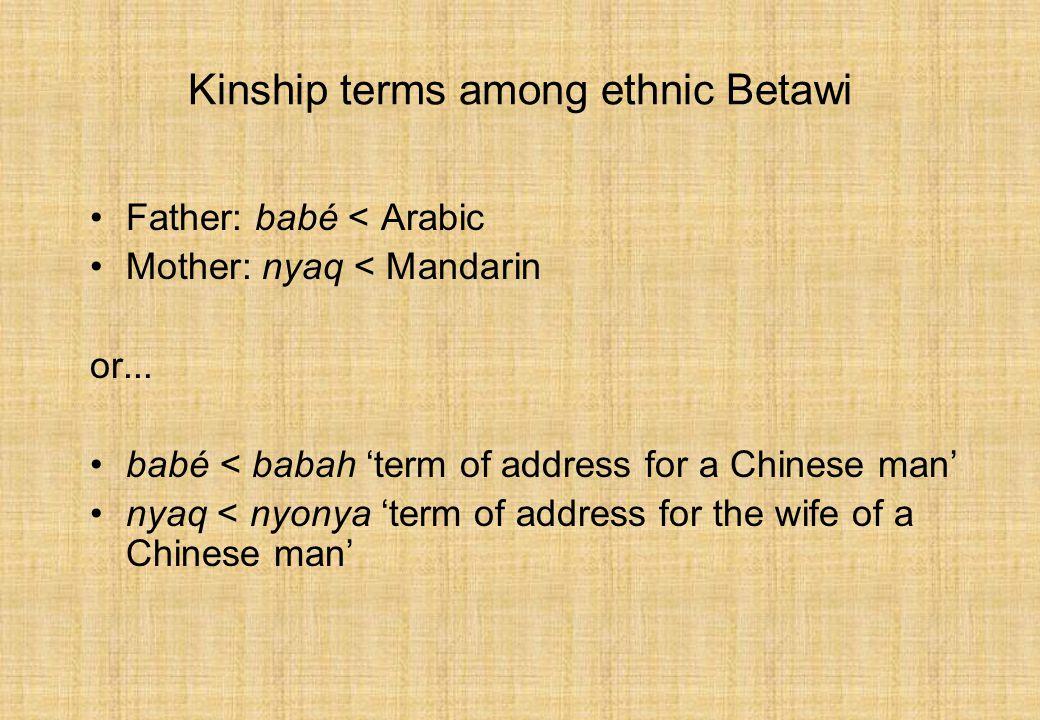 Kinship terms among ethnic Betawi Father: babé < Arabic Mother: nyaq < Mandarin or...