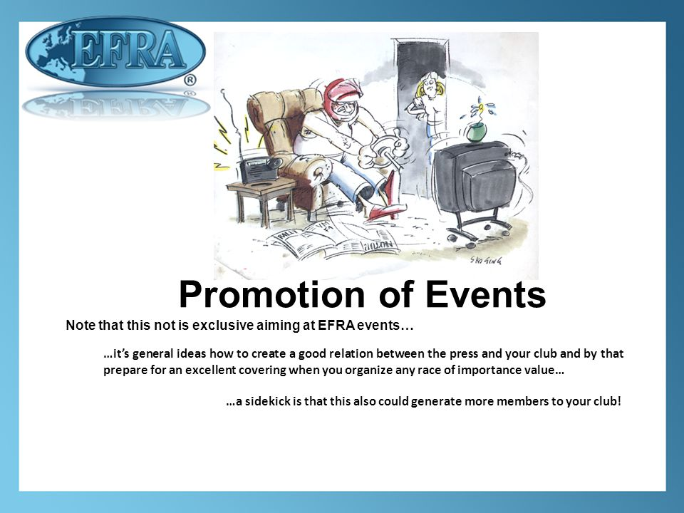 Promotion of Events …a sidekick is that this also could generate more members to your club.
