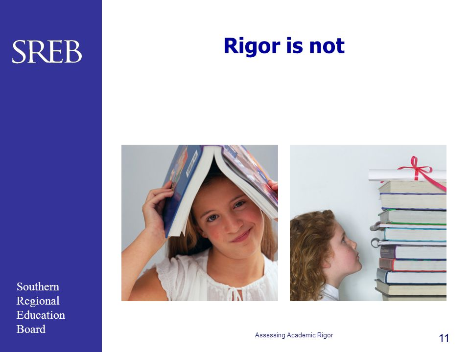 Southern Regional Education Board Rigor is not Assessing Academic Rigor 11