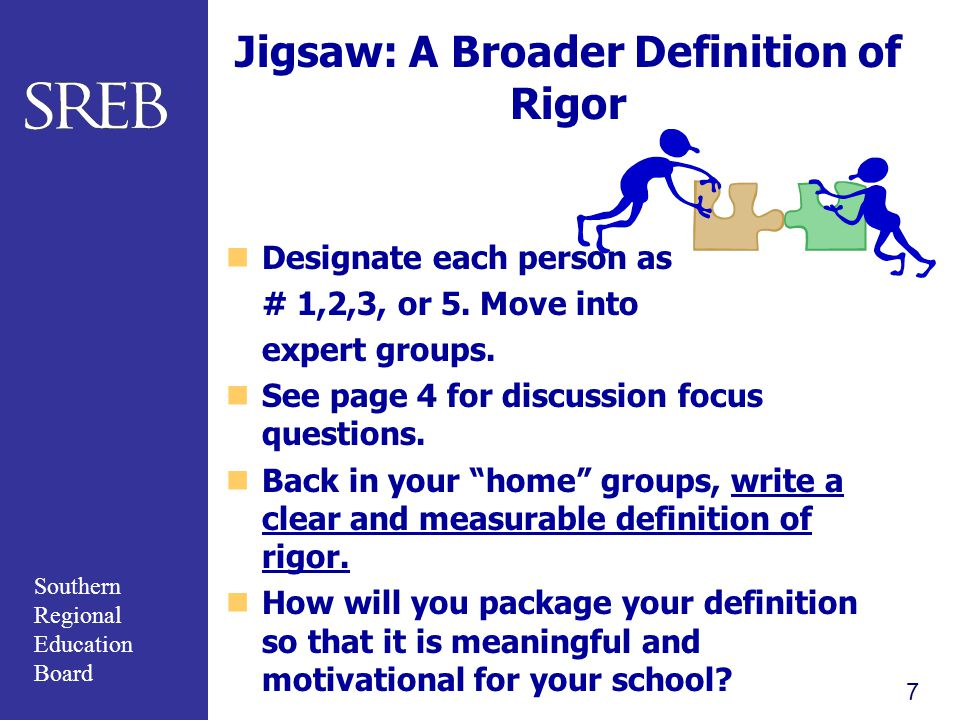 Southern Regional Education Board Jigsaw: A Broader Definition of Rigor Designate each person as # 1,2,3, or 5.