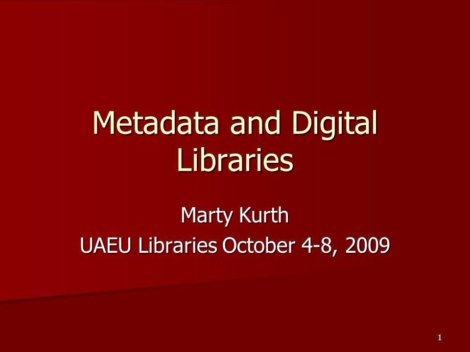 Marty Kurth UAEU Libraries October 4-8, 2009 Metadata and Digital Libraries 1