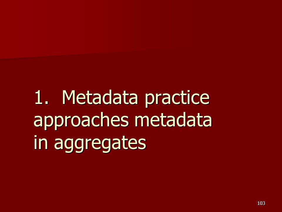 1.Metadata practice approaches metadata in aggregates 103