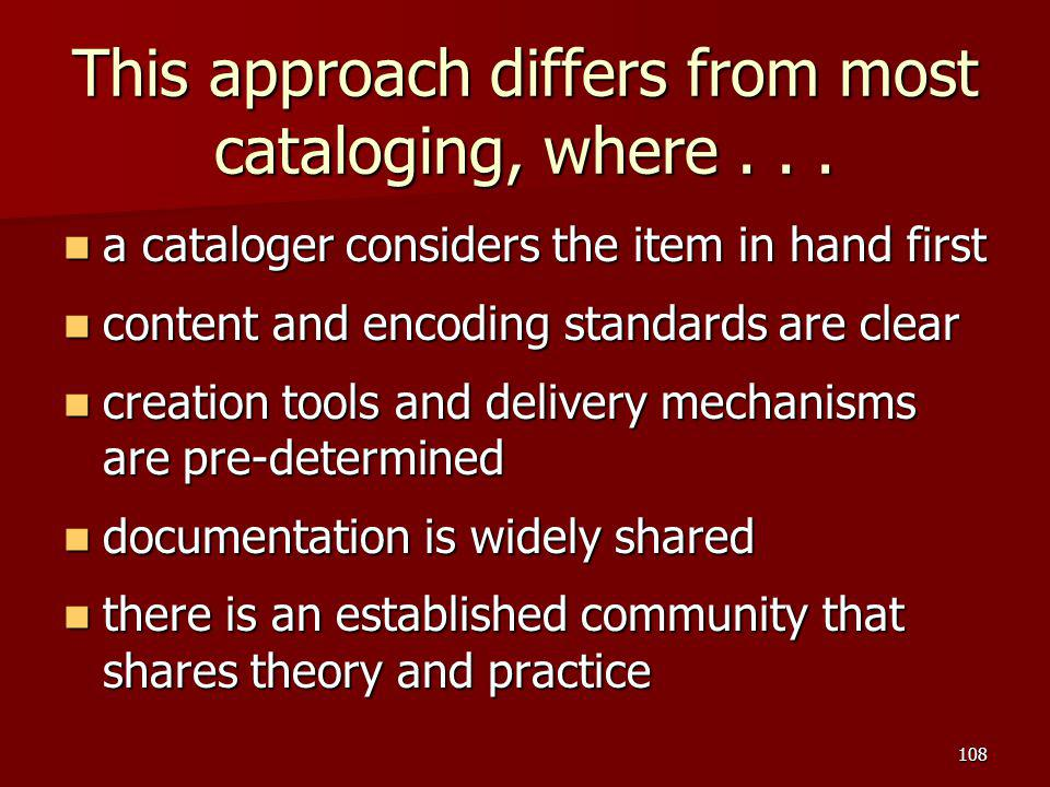 This approach differs from most cataloging, where... a cataloger considers the item in hand first a cataloger considers the item in hand first content