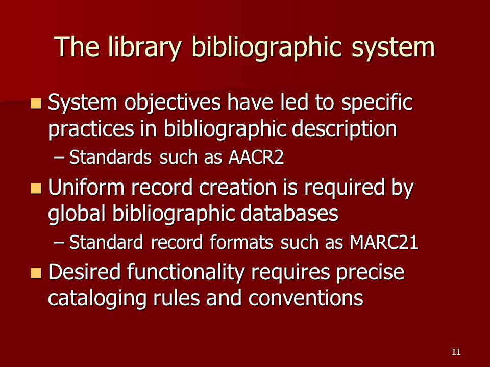 The library bibliographic system System objectives have led to specific practices in bibliographic description System objectives have led to specific