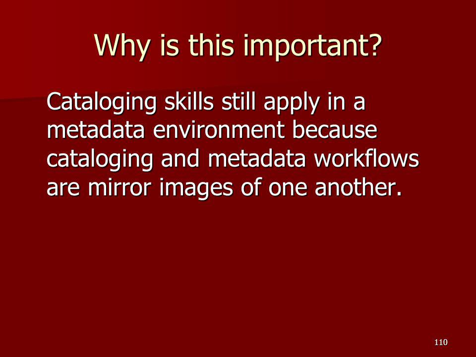 Why is this important? Cataloging skills still apply in a metadata environment because cataloging and metadata workflows are mirror images of one anot