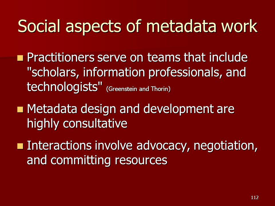 Social aspects of metadata work Practitioners serve on teams that include