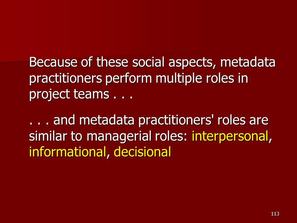 Because of these social aspects, metadata practitioners perform multiple roles in project teams...... and metadata practitioners' roles are similar to