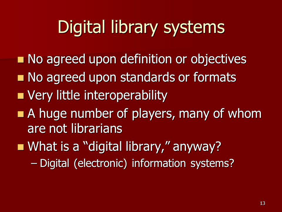 Digital library systems No agreed upon definition or objectives No agreed upon definition or objectives No agreed upon standards or formats No agreed