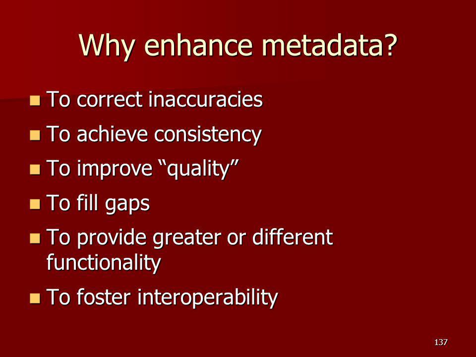 Why enhance metadata.