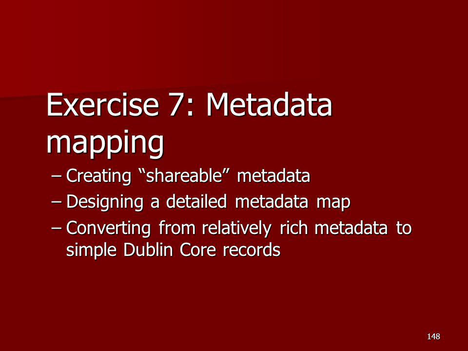"Exercise 7: Metadata mapping –Creating ""shareable"" metadata –Designing a detailed metadata map –Converting from relatively rich metadata to simple Dub"