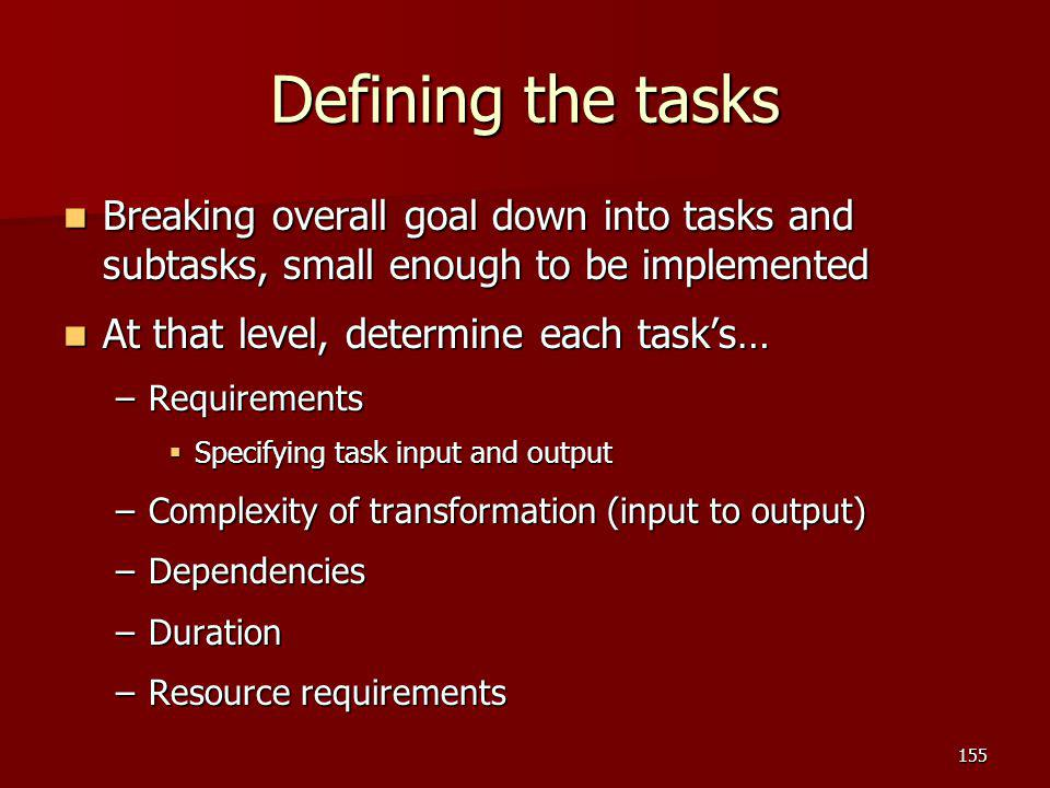 Defining the tasks Breaking overall goal down into tasks and subtasks, small enough to be implemented Breaking overall goal down into tasks and subtas