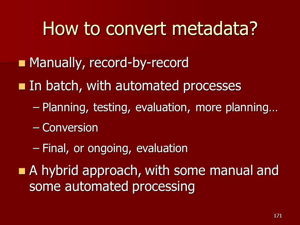 How to convert metadata? Manually, record-by-record Manually, record-by-record In batch, with automated processes In batch, with automated processes –