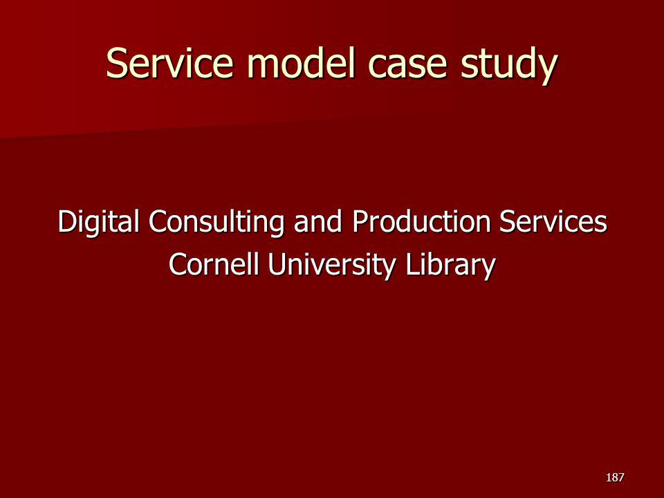 Service model case study Digital Consulting and Production Services Cornell University Library 187