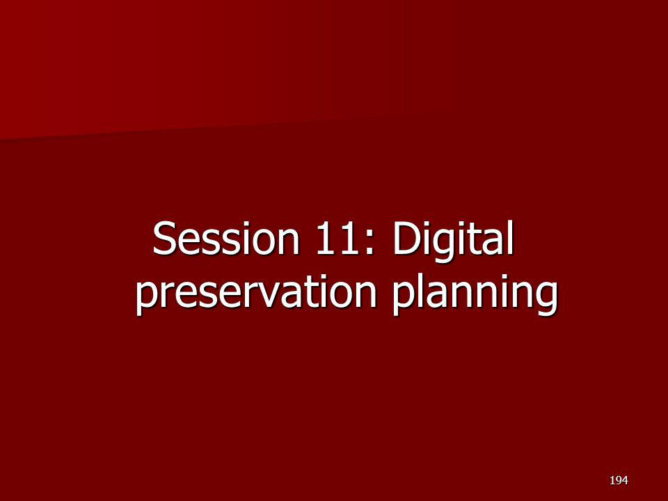 Session 11: Digital preservation planning 194