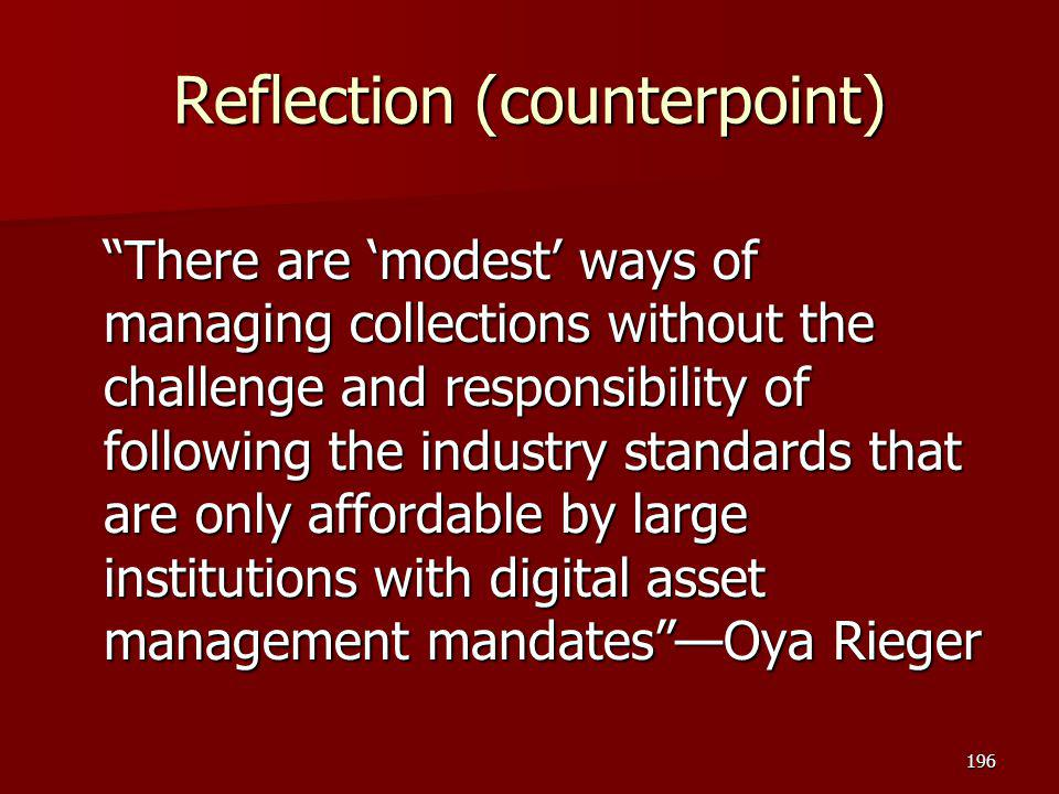 "Reflection (counterpoint) ""There are 'modest' ways of managing collections without the challenge and responsibility of following the industry standard"