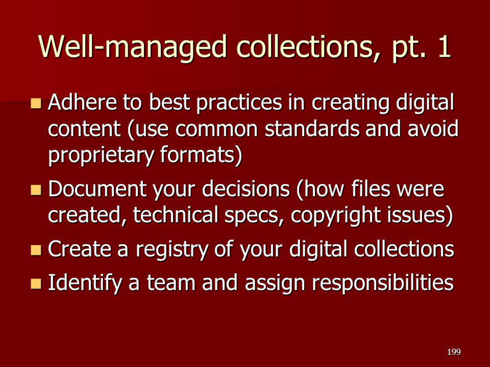 Well-managed collections, pt. 1 Adhere to best practices in creating digital content (use common standards and avoid proprietary formats) Adhere to be
