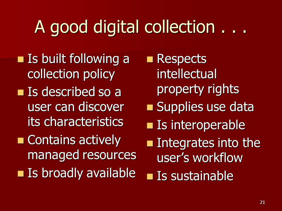 A good digital collection... Is built following a collection policy Is built following a collection policy Is described so a user can discover its cha
