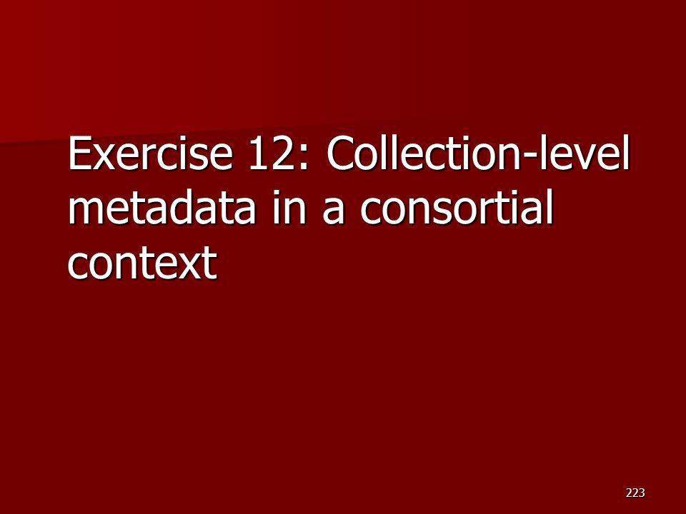 Exercise 12: Collection-level metadata in a consortial context 223