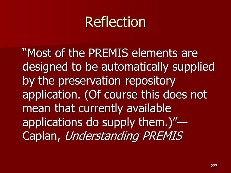 "Reflection ""Most of the PREMIS elements are designed to be automatically supplied by the preservation repository application. (Of course this does not"