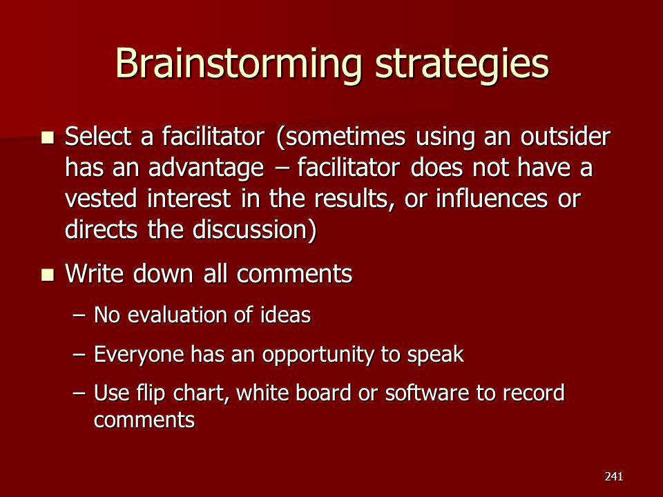 Brainstorming strategies Select a facilitator (sometimes using an outsider has an advantage – facilitator does not have a vested interest in the resul