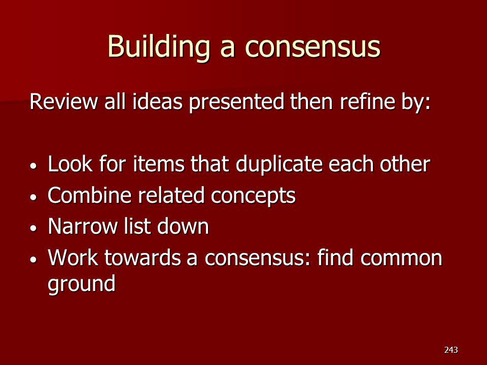 Building a consensus Review all ideas presented then refine by: Look for items that duplicate each other Look for items that duplicate each other Comb