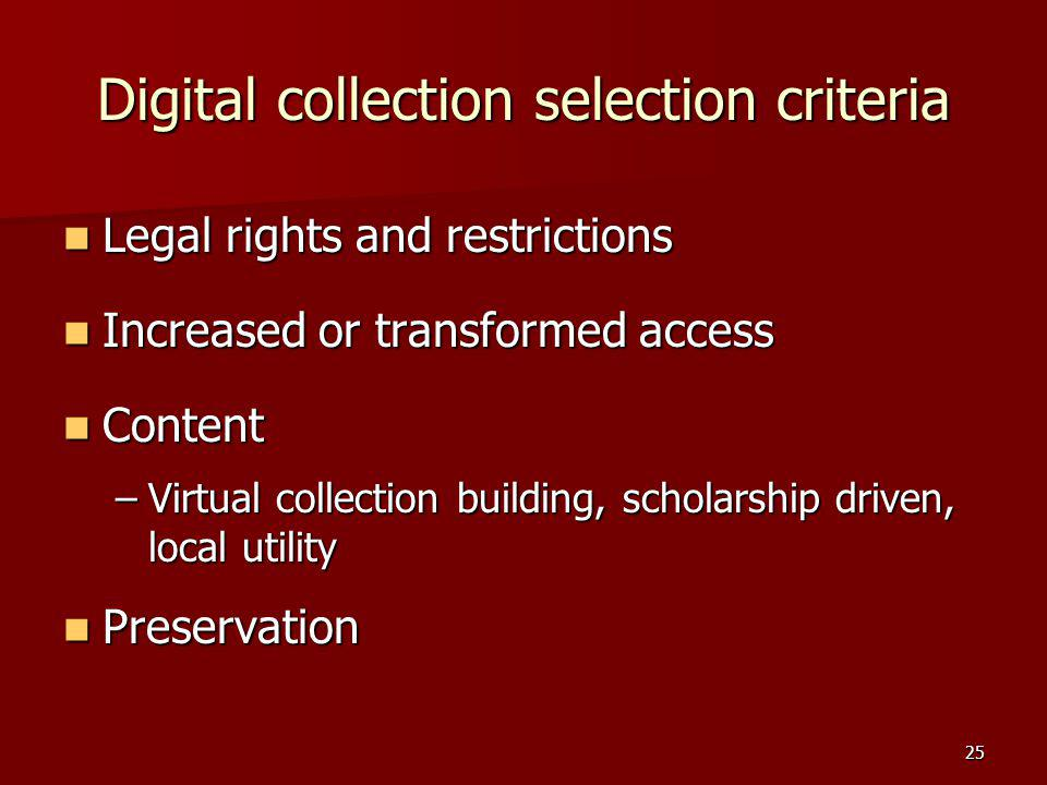 Digital collection selection criteria Legal rights and restrictions Legal rights and restrictions Increased or transformed access Increased or transfo