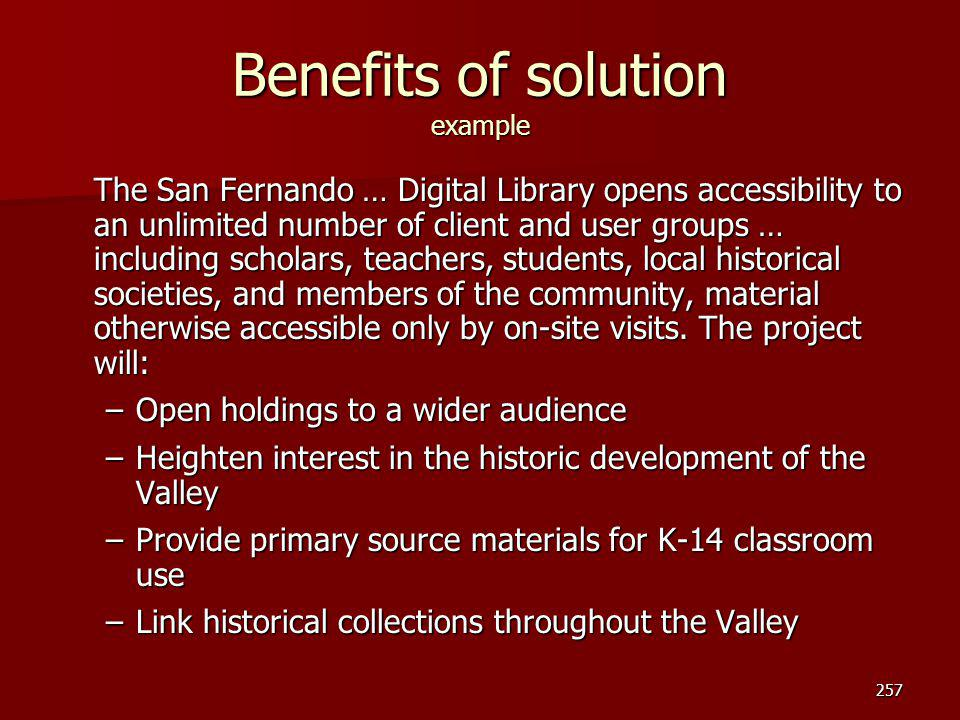 Benefits of solution example The San Fernando … Digital Library opens accessibility to an unlimited number of client and user groups … including schol