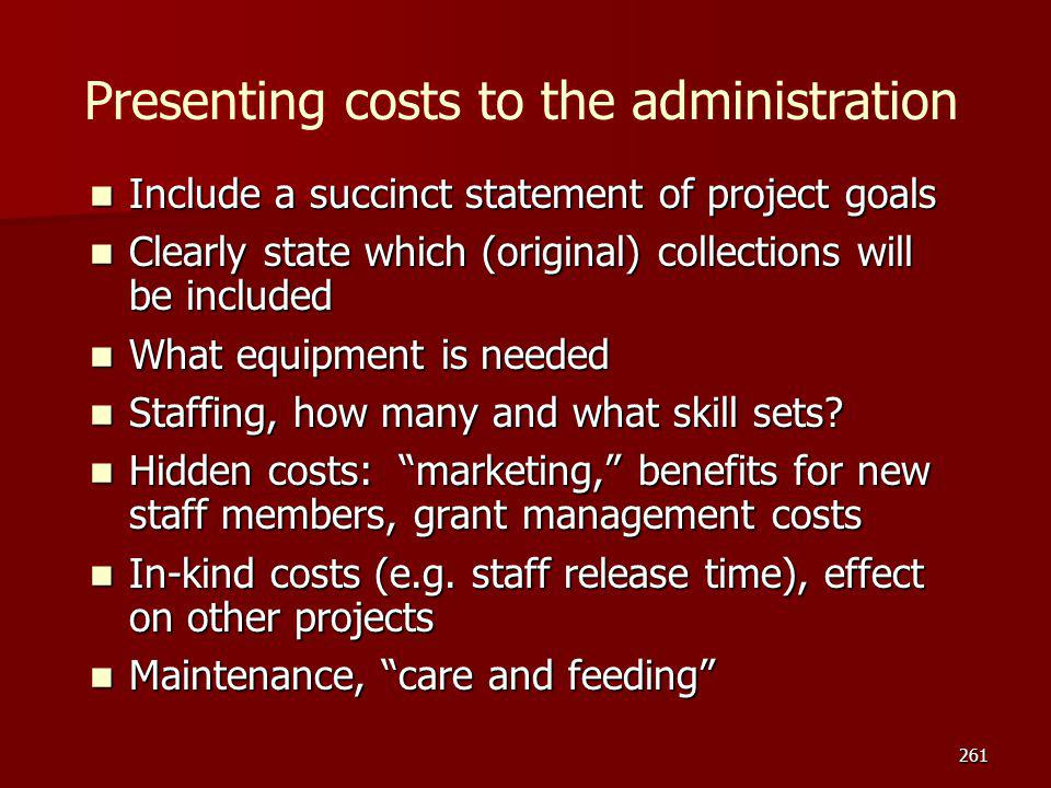 Presenting costs to the administration Include a succinct statement of project goals Include a succinct statement of project goals Clearly state which