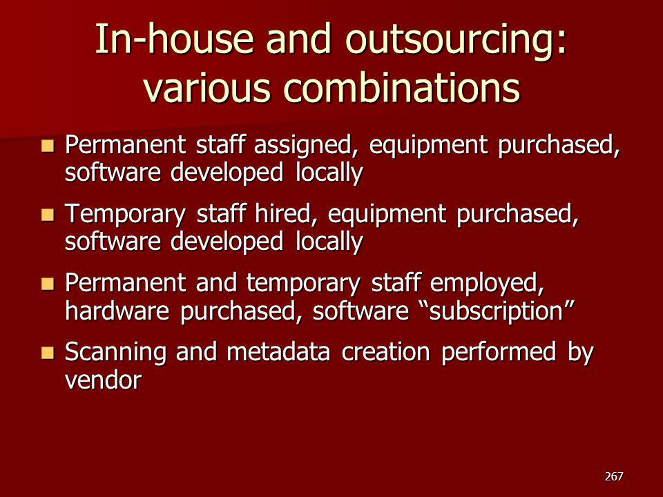 In-house and outsourcing: various combinations Permanent staff assigned, equipment purchased, software developed locally Permanent staff assigned, equ