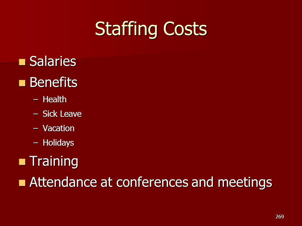 Staffing Costs Salaries Salaries Benefits Benefits –Health –Sick Leave –Vacation –Holidays Training Training Attendance at conferences and meetings At