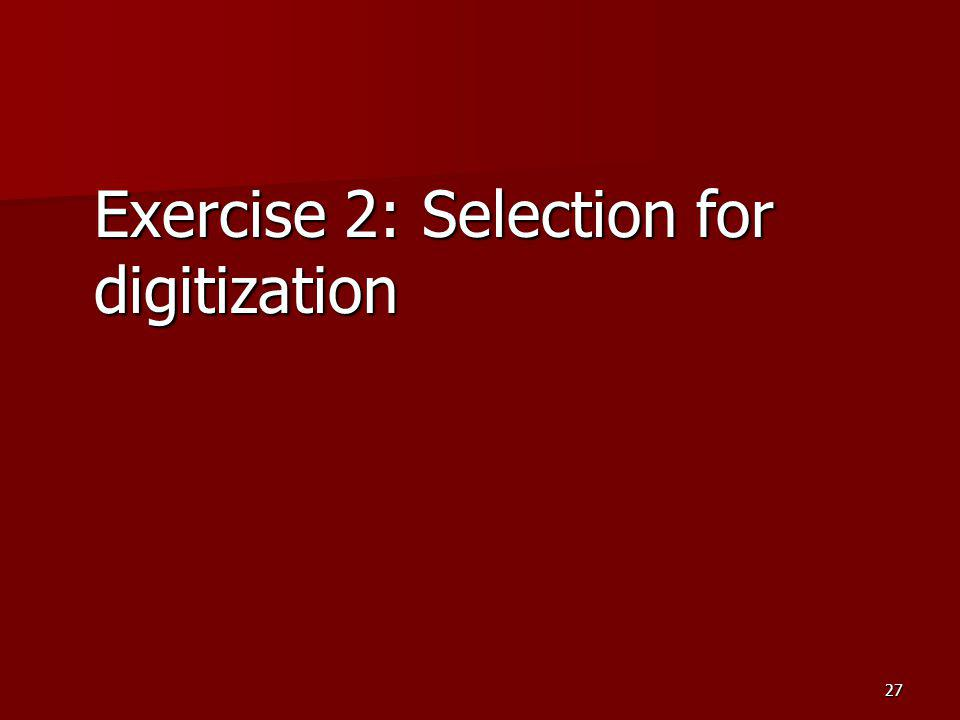 Exercise 2: Selection for digitization 27
