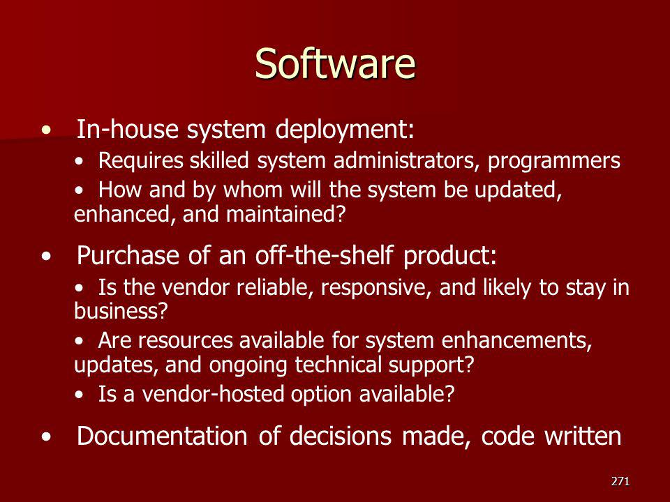Software In-house system deployment: Requires skilled system administrators, programmers How and by whom will the system be updated, enhanced, and mai