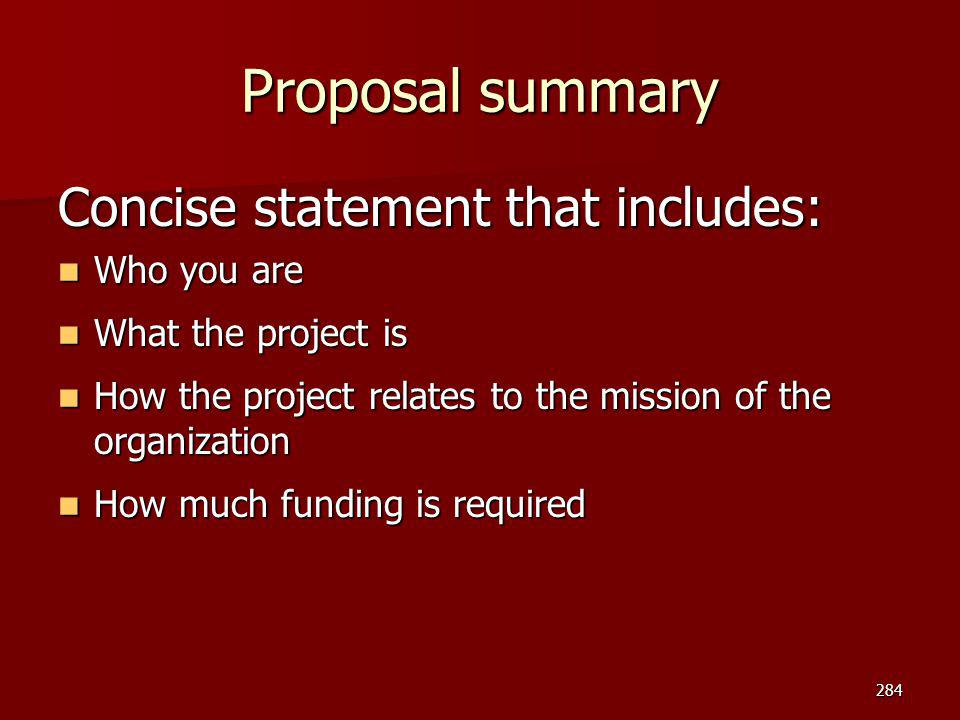 Proposal summary Concise statement that includes: Who you are Who you are What the project is What the project is How the project relates to the missi